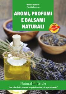 Aromi, profumi e balsami naturali - Aromaterapia cosmetica e cura naturale della pelle, di Patrizia Garzena e Marina Tadiello